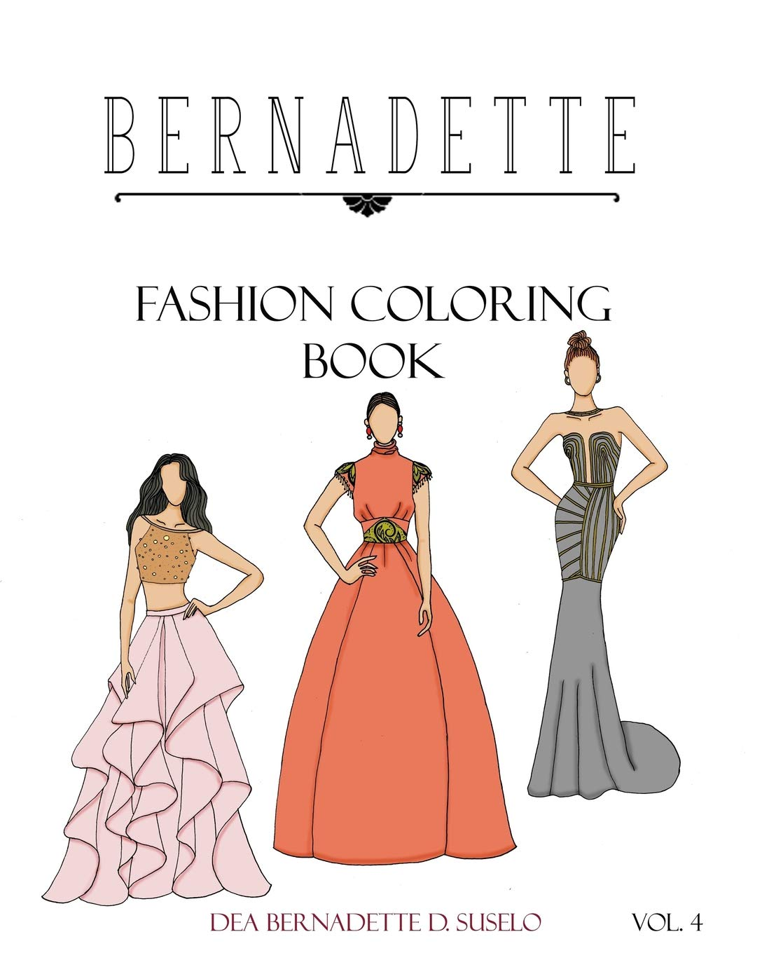 Amazon Com Bernadette Fashion Coloring Book Vol 4 Beautiful Designs Of Couture Gowns Volume 4 9781540656216 Suselo Dea Bernadette D Books