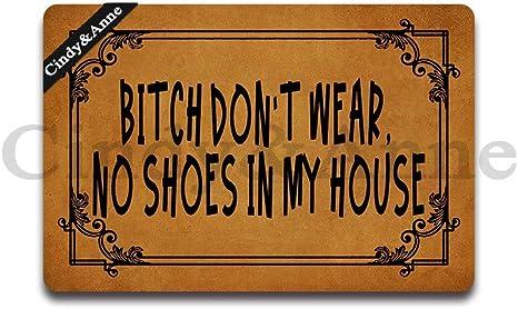 Cindy/&Anne Bitch Dont Wear No Shoes in My House Doormat Entrance Floor Mat Funny Monogram Door Mat Decorative Indoor Outdoor Doormat 30 Inch x 18 Inch