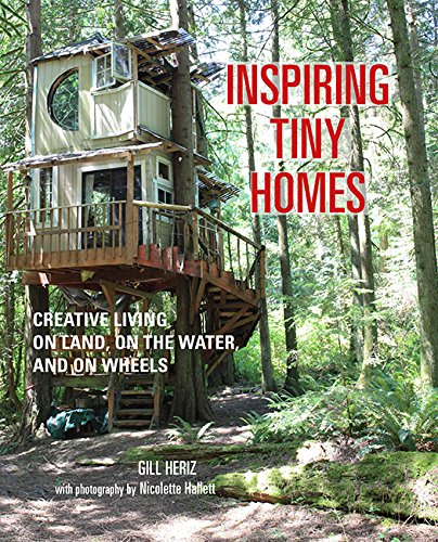 Inspiring Tiny Homes: Creative living on land on the water and on wheels
