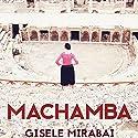 Machamba Hörbuch von Gisele Mirabai Gesprochen von: Gisele Mirabai