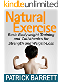 Natural Exercise: Basic Bodyweight Training and Calisthenics for Strength and Weight-Loss