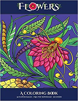 Amazon Com A Coloring Book Flowers Advanced Coloring Colouring Books For Adults With 30 Coloring Pages Flowers Adult Colouring Coloring Books 9781789709360 Manning James Books