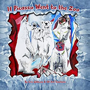 If Picasso Went to the Zoo: An illustrated introduction to art history for children by art teachers