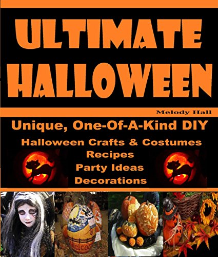 Ultimate Halloween: One-Of-A-Kind DIY Halloween Crafts, Costumes, Recipes,
