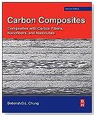 Carbon Composites, Second Edition: Composites with Carbon Fibers, Nanofibers, and Nanotubes