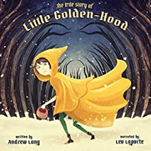 The True History of Little Golden-hood Audiobook by Andrew Lang Narrated by Leo Laporte