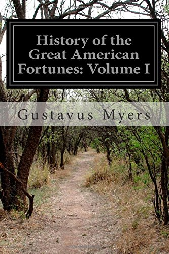Read Online History of the Great American Fortunes: Volume I ebook