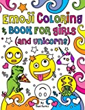 Emoji Coloring Book for Girls and Unicorns: New Emojis, Silly faces, Inspirational quotes, Cute Animals, 40 pages of Fun Girl Emoji Coloring Activity ... Kids, Unicorns, Tweens, Teens & Adults!