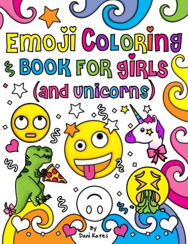 Emoji Coloring Book for Girls and Unicorns: New Emojis, Silly faces, Inspirational quotes, Cute Animals, 40 pages of Fun Girl Emoji Coloring Activity ... Kids, Unicorns, Tweens, Teens & Adults! 40 Page Activity Book