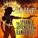 The Strange Adventures of Rangergirl Audiobook by Tim Pratt Narrated by Marguerite E. Croft