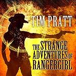 The Strange Adventures of Rangergirl | Tim Pratt