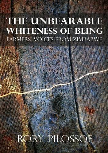 The Unbearable Whiteness of Being. Farmers' Voices from Zimbabwe pdf epub