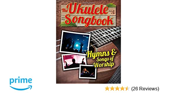 Amazon com: The Ukulele Songbook: Hymns & Songs of worship