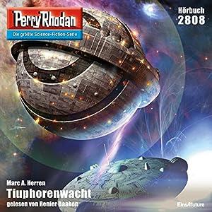 Tiuphorenwacht (Perry Rhodan 2808) Hörbuch
