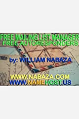 Free Mailing List Manager And Free Autoresponders by: William Nabaza - weblord of www.Nabaza.com and www.NameHost.us: Freebies That Are Meant To Be Paid Kindle Edition