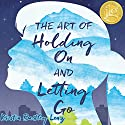 The Art of Holding on and Letting Go Audiobook by Kristin Bartley Lenz Narrated by Hallie Ricardo
