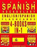 Learn Spanish Vocabulary - English/Spanish Flashcards -  4 Books in 1 (FLASHCARD EBOOKS)