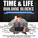 Time Management Tips - How to Manage Your Time Effectively and Get Your Life Back in Control!