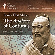 Books That Matter: The Analects of Confucius Lecture by  The Great Courses Narrated by Professor Robert André LaFleur