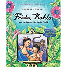 Frida Kahlo and the Bravest Girl in the World: Famous Artists and the Children Who Knew Them