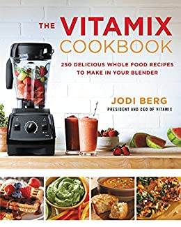 The vitamix cookbook 250 delicious whole food recipes to make in the vitamix cookbook 250 delicious whole food recipes to make in your blender by forumfinder Choice Image