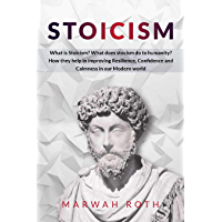 Stoicism: What is Stoicism? What does stoicism do to humanity? How they help in improving Resilience, Confidence and Calmness in our Modern world (English Edition)