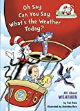 img - for Oh Say Can You Say What's the Weather Today?: All About Weather (Cat in the Hat's Learning Library) book / textbook / text book