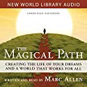 Magical Path: Creating the Life of Your Dreams and a World That Works for All Audiobook by Marc Allen Narrated by Marc Allen