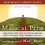Magical Path: Creating the Life of Your Dreams and a World That Works for All | Marc Allen