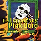 Remember Me This Way by Legendary Pink Dots (1996-01-01)