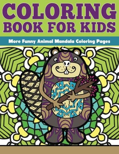 Coloring Book For Kids More Funny Animal Mandalas Funny Animal Mandalas Coloring Pages Coloring For Kids Volume 7 Team The Mandala Design Grand Angie 9781534690073 Amazon Com Books