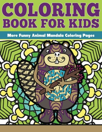 Coloring Book for Kids: More Funny Animal Mandalas: Funny Animal Mandalas Coloring Pages (Coloring for Kids) (Volume 7)