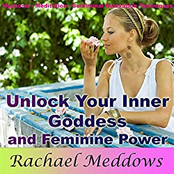 Unlock Your Inner Goddess and Feminine Power
