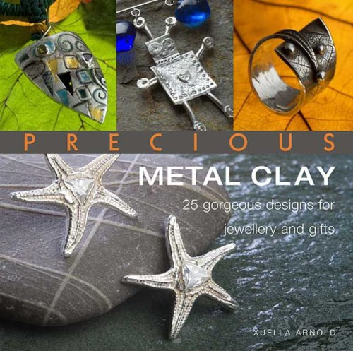 Precious Metal Clay Projects - Precious Metal Clay: 25 Gorgeous Designs for Jewelry and Gifts