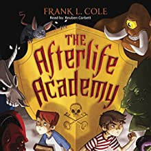 The Afterlife Academy Audiobook by Frank L. Cole Narrated by Reuben Corbett
