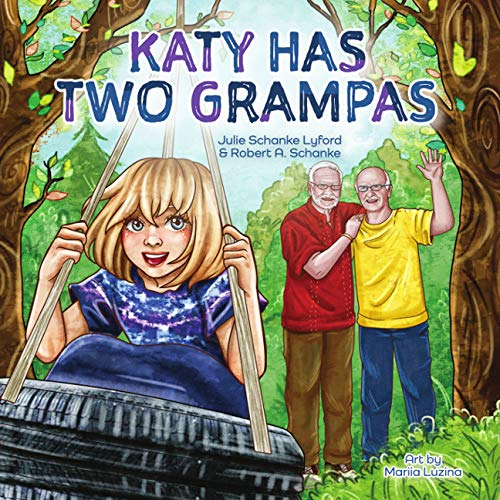 Katy Has Two Grampas: Julie Schanke Lyford, Robert A. Schanke, Mariia  Luzina;Mariia Luzina, Mariia Luzina;Mariia Luzina: 9781634893923:  Amazon.com: Books