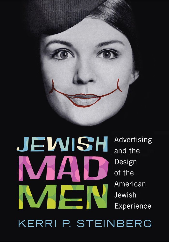 Jewish Mad Men: Advertising and the Design of the American Jewish Experience