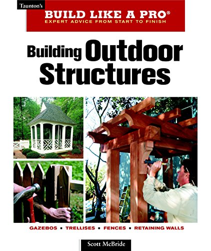Building Outdoor Structures (Taunton's Build Like a Pro) (Pergola Patio Diy)