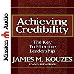 Achieving Credibility: The Key to Effective Leadership | James M. Kouzes,Tom Peters (introduction)