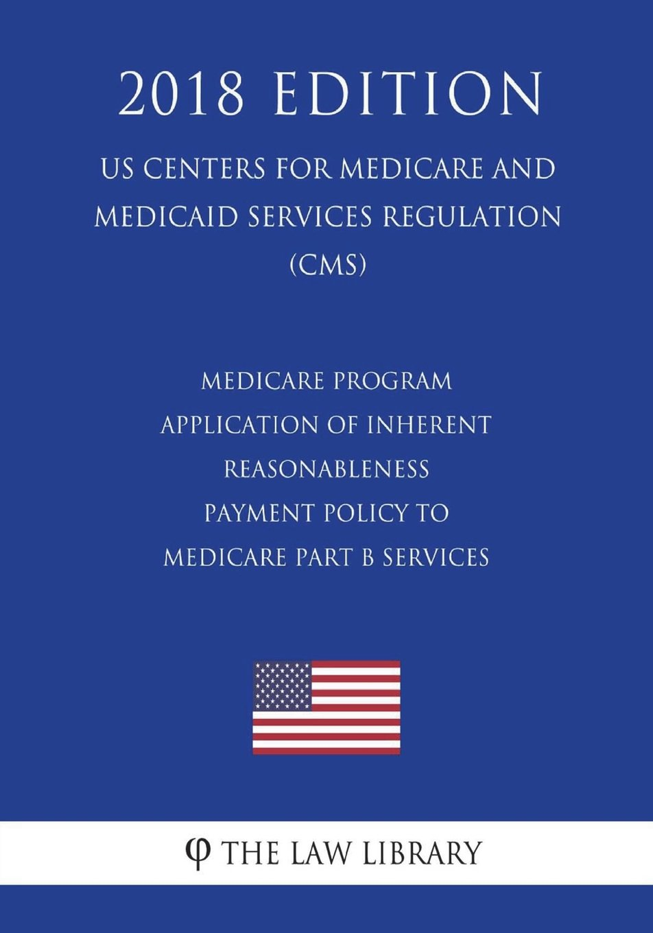 Medicare Program - Application of Inherent Reasonableness Payment Policy to Medicare Part B Services (Other Than Physician Services) (US Centers for ... Services Regulation) (CMS) (2018 Edition) pdf