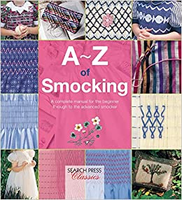 A-Z of Smocking: A complete manual for the beginner through to the