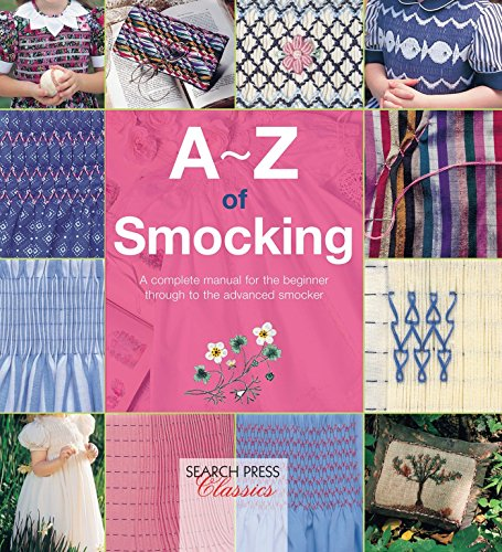 (A-Z of Smocking: A complete manual for the beginner through to the advanced smocker (A-Z of Needlecraft))