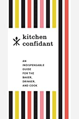 Kitchen Confidant: An Indispensable Guide for the Baker, Drinker, and Cook Kindle Edition