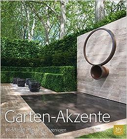 Garten Akzente: Blickfänge Effektvoll Inszenieren: Amazon.co.uk: Ulrich  Timm, Gary Rogers: 9783835412767: Books