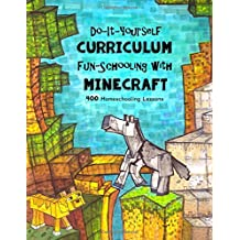 Do It Yourself Curriculum - Fun-Schooling with Minecraft: 400 Homeschooling Lessons (Homeschooling with Minecraft...
