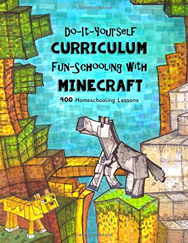 Do It Yourself Curriculum - Fun-Schooling with Minecraft: 400 Homeschooling Lessons (Homeschooling with Minecraft) (Volume 1) PDF