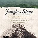 Jungle of Stone: The True Story of Two Men, Their Extraordinary Journey, and the Discovery of the Lost Civilization of the Maya Audiobook by William Carlsen Narrated by Paul Michael Garcia