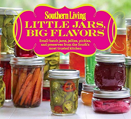 (Southern Living Little Jars, Big Flavors: Small-batch jams, jellies, pickles, and preserves from the South's most trusted kitchen)