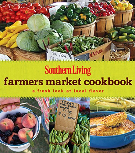 SOUTHERN LIVING Farmers Market Cookbook: A Fresh Look At Local Flavor (Southern Living (Hardcover Oxmoor))