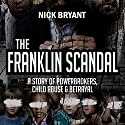 The Franklin Scandal: A Story of Powerbrokers, Child Abuse & Betrayal Audiobook by Nick Bryant Narrated by Nick Bryant
